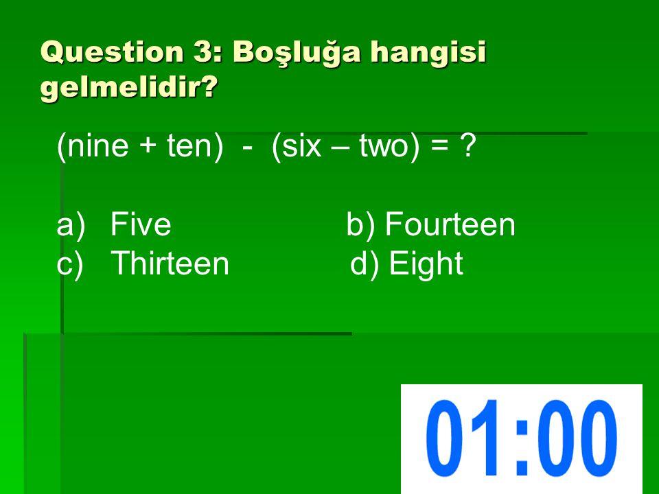 Question 13:Aşağıdaki eşleştirmelerden hangisi yanlıştır.