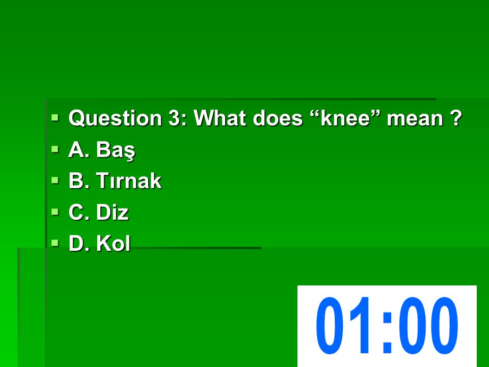  Question 3: What does knee mean  A. Baş  B. Tırnak  C. Diz  D. Kol