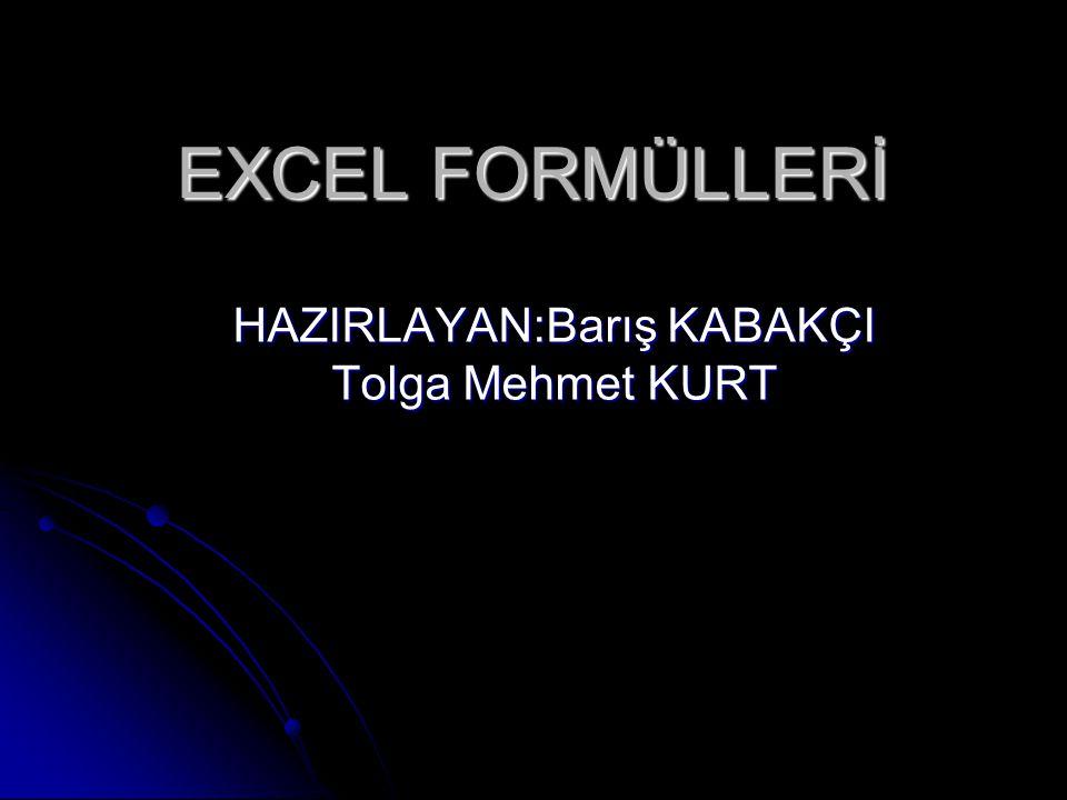 EXCEL FORMÜLLERİ HAZIRLAYAN:Barış KABAKÇI Tolga Mehmet KURT