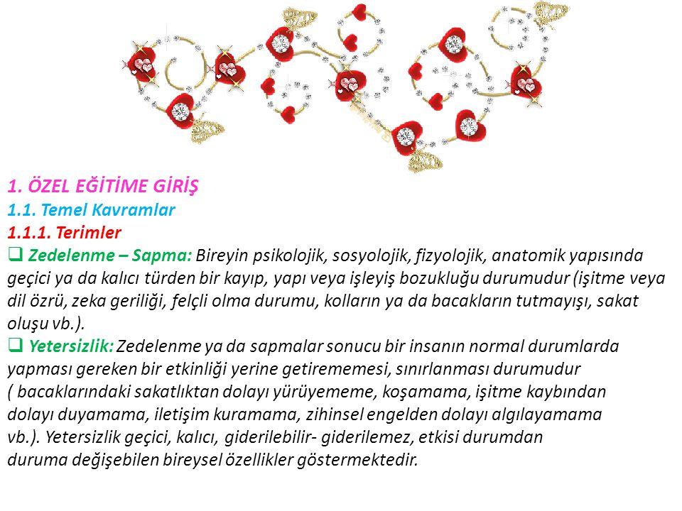 1. ÖZEL EĞİTİME GİRİŞ 1.1. Temel Kavramlar 1.1.1. Terimler  Zedelenme – Sapma: Bireyin psikolojik, sosyolojik, fizyolojik, anatomik yapısında geçici