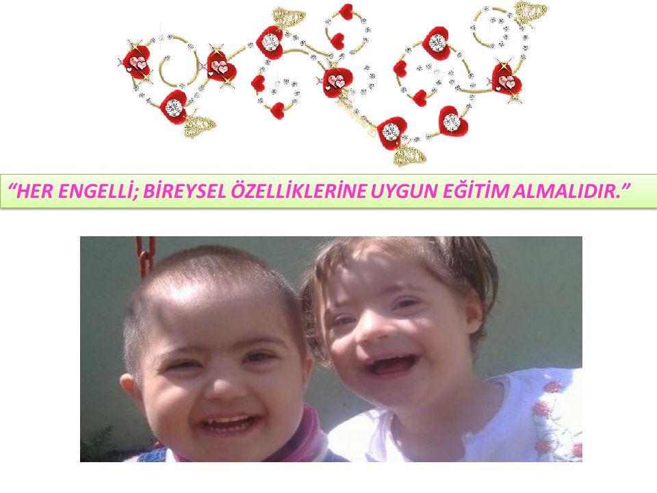 """""""HER ENGELLİ; BİREYSEL ÖZELLİKLERİNE UYGUN EĞİTİM ALMALIDIR."""""""