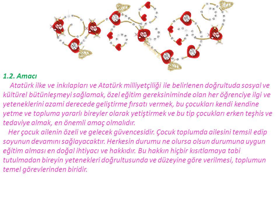 1.2. Amacı Atatürk ilke ve inkılapları ve Atatürk milliyetçiliği ile belirlenen doğrultuda sosyal ve kültürel bütünleşmeyi sağlamak, özel eğitim gerek