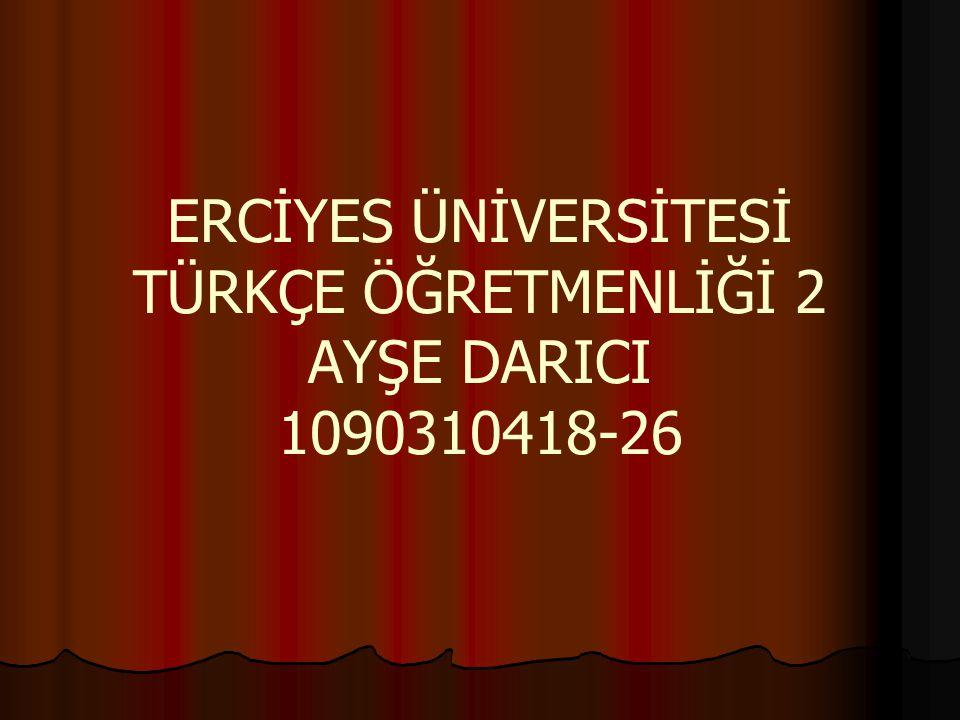 ERCİYES ÜNİVERSİTESİ TÜRKÇE ÖĞRETMENLİĞİ 2 AYŞE DARICI 1090310418-26