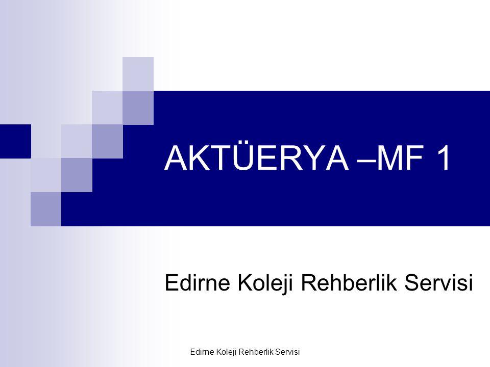 Edirne Koleji Rehberlik Servisi AKTÜERYA –MF 1 Edirne Koleji Rehberlik Servisi