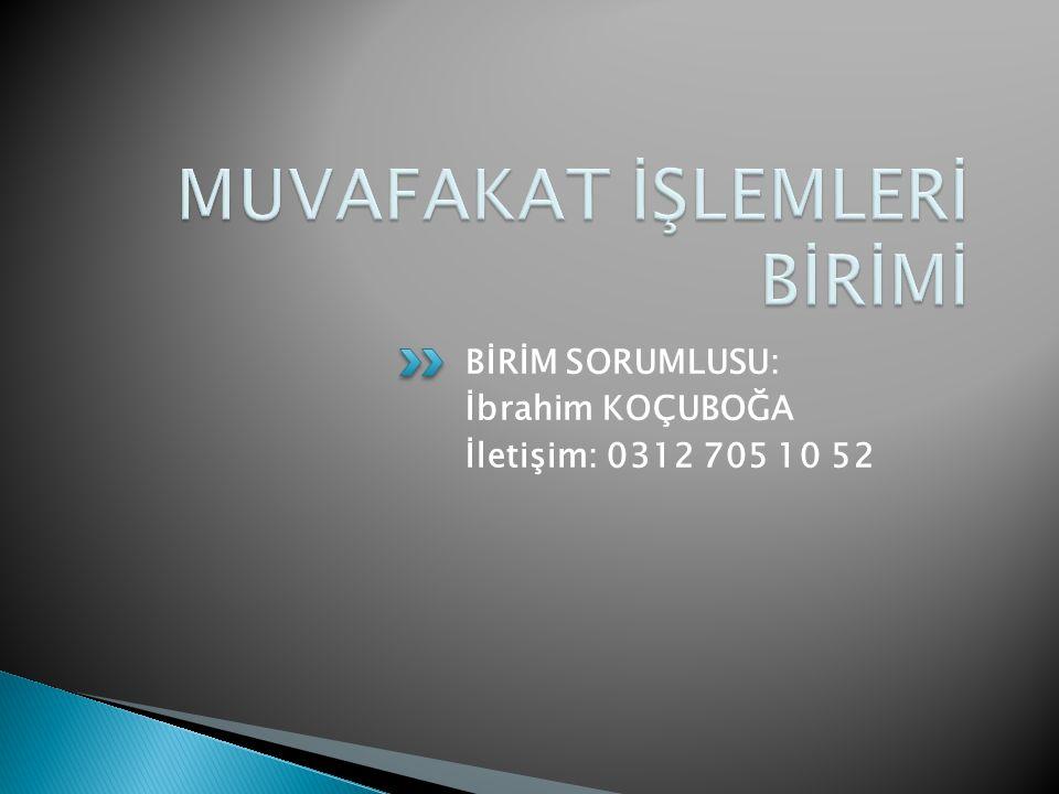 BİRİM SORUMLUSU: İbrahim KOÇUBOĞA İletişim: 0312 705 10 52