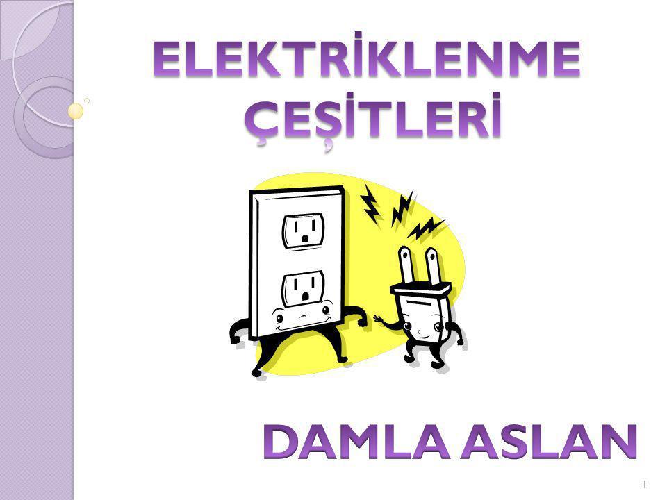 Elektriklenme: Nötr bir cismin başka bir cisimden (-) yük alması veya başka bir cisme (-) yük vermesi ile yük sayısının de ğ işmesine denir.