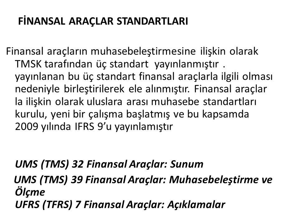 FİNANSAL ARAÇLAR STANDARTLARI Finansal araçların muhasebeleştirmesine ilişkin olarak TMSK tarafından üç standart yayınlanmıştır. yayınlanan bu üç stan