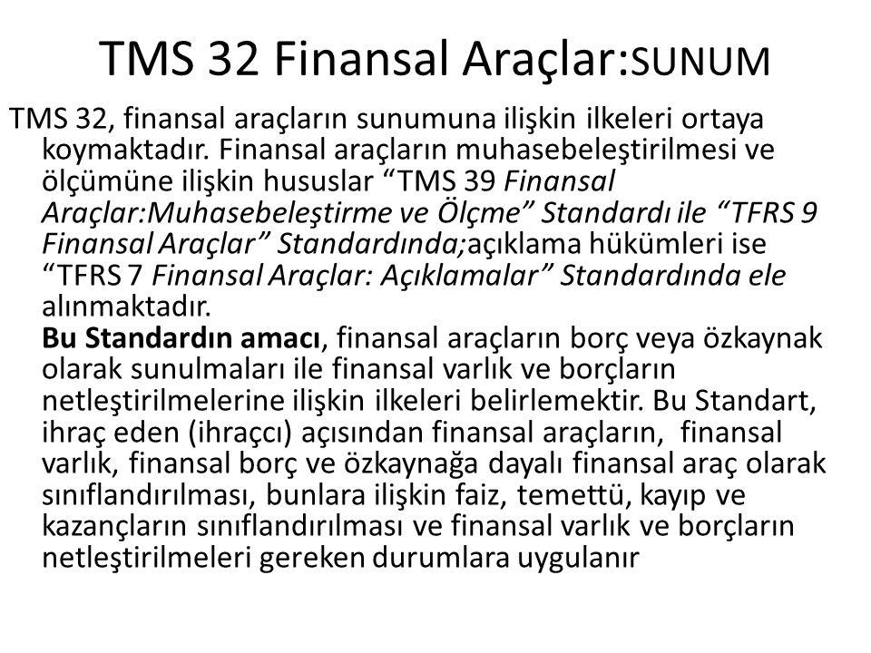 TMS 32 Finansal Araçlar: SUNUM TMS 32, finansal araçların sunumuna ilişkin ilkeleri ortaya koymaktadır. Finansal araçların muhasebeleştirilmesi ve ölç