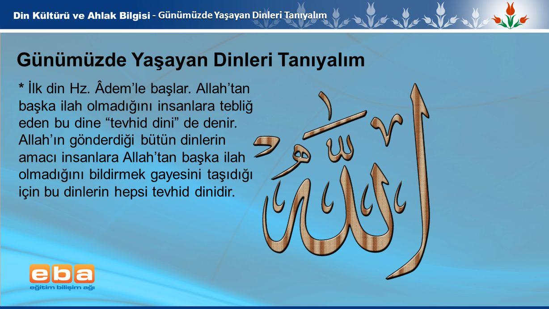 2 - Günümüzde Yaşayan Dinleri Tanıyalım Günümüzde Yaşayan Dinleri Tanıyalım * İlk din Hz. Âdem'le başlar. Allah'tan başka ilah olmadığını insanlara te