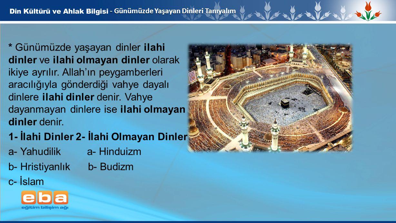 3 - Günümüzde Yaşayan Dinleri Tanıyalım * Günümüzde yaşayan dinler ilahi dinler ve ilahi olmayan dinler olarak ikiye ayrılır. Allah'ın peygamberleri a