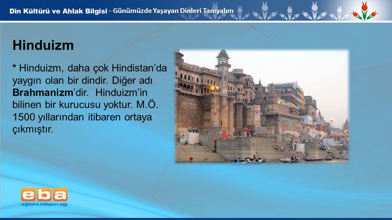 4 - Günümüzde Yaşayan Dinleri Tanıyalım Hinduizm * Hinduizm, daha çok Hindistan'da yaygın olan bir dindir. Diğer adı Brahmanizm'dir. Hinduizm'in bilin