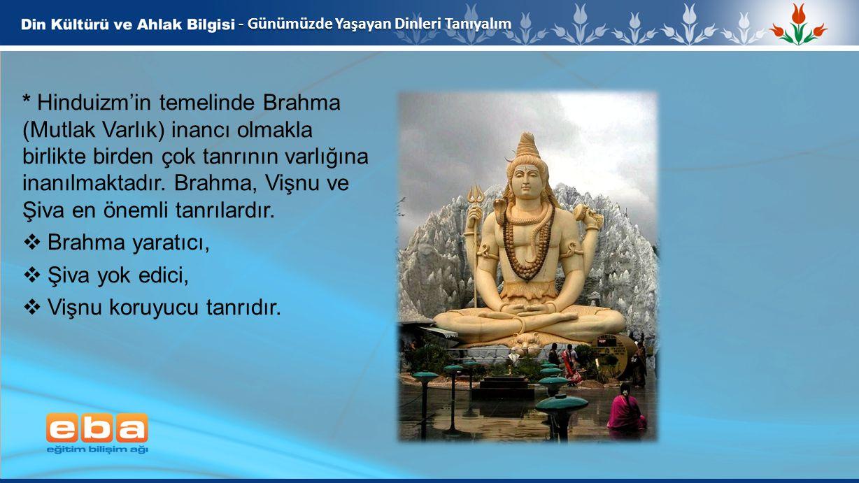 6 - Günümüzde Yaşayan Dinleri Tanıyalım * Hinduizm'in temelinde Brahma (Mutlak Varlık) inancı olmakla birlikte birden çok tanrının varlığına inanılmak