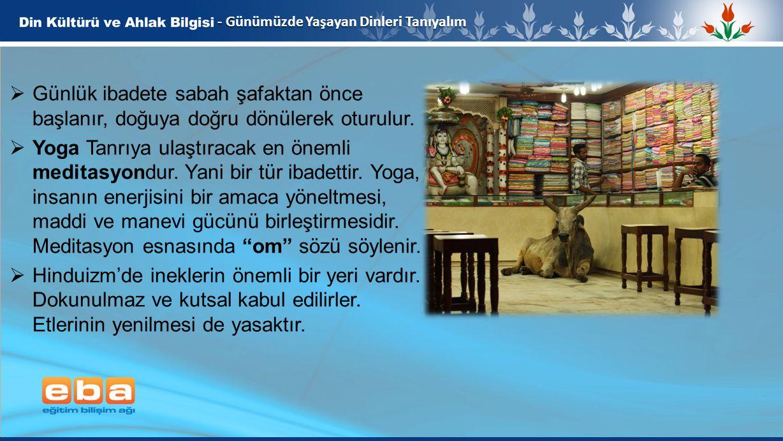 8 - Günümüzde Yaşayan Dinleri Tanıyalım  Günlük ibadete sabah şafaktan önce başlanır, doğuya doğru dönülerek oturulur.  Yoga Tanrıya ulaştıracak en