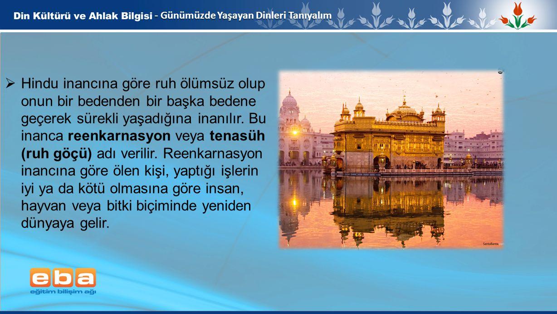 9 - Günümüzde Yaşayan Dinleri Tanıyalım  Hindu inancına göre ruh ölümsüz olup onun bir bedenden bir başka bedene geçerek sürekli yaşadığına inanılır.