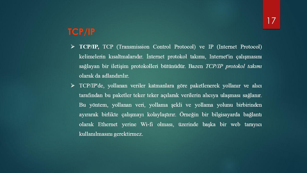 17  TCP/IP, TCP (Transmission Control Protocol) ve IP (Internet Protocol) kelimelerin kısaltmalarıdır. İnternet protokol takımı, Internet'in çalışmas