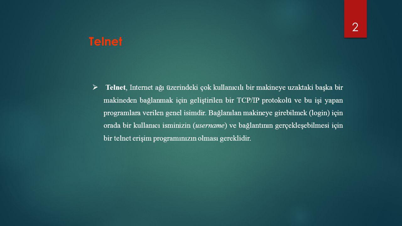 2  Telnet, Internet ağı üzerindeki çok kullanıcılı bir makineye uzaktaki başka bir makineden bağlanmak için geliştirilen bir TCP/IP protokolü ve bu i
