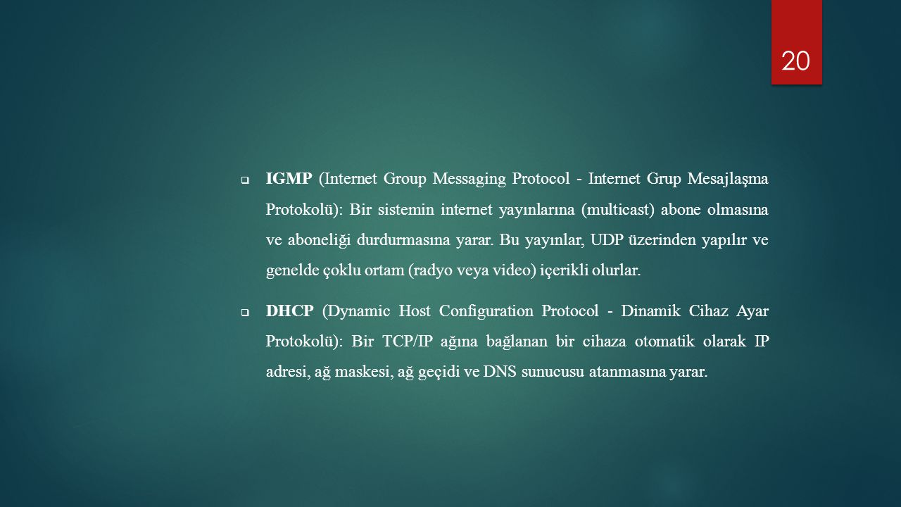 20  IGMP (Internet Group Messaging Protocol - Internet Grup Mesajlaşma Protokolü): Bir sistemin internet yayınlarına (multicast) abone olmasına ve ab