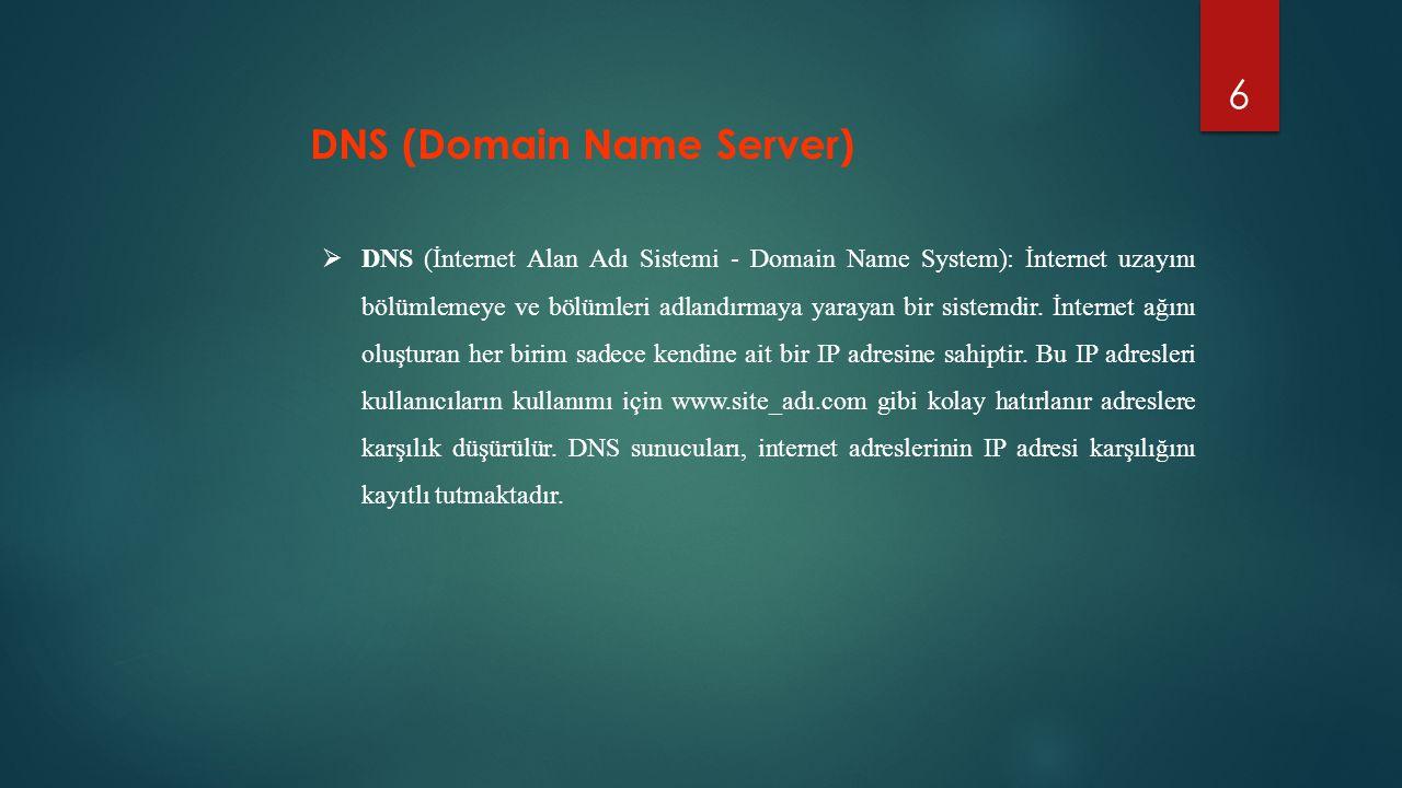 6  DNS (İnternet Alan Adı Sistemi - Domain Name System): İnternet uzayını bölümlemeye ve bölümleri adlandırmaya yarayan bir sistemdir. İnternet ağını