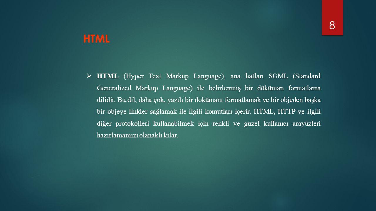 8  HTML (Hyper Text Markup Language), ana hatları SGML (Standard Generalized Markup Language) ile belirlenmiş bir döküman formatlama dilidir. Bu dil,