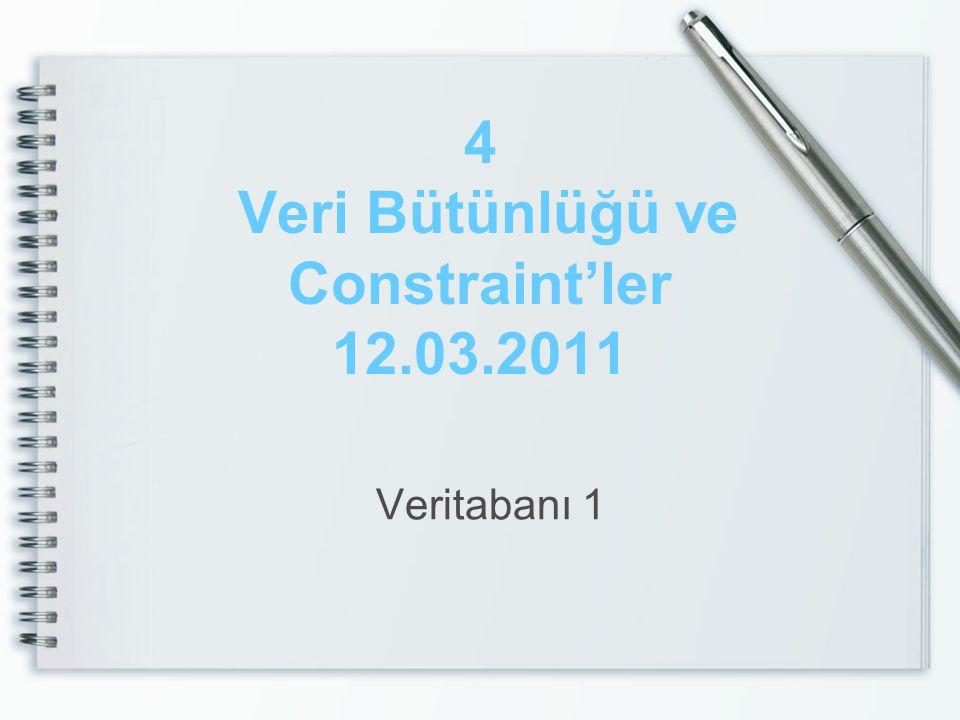 4 Veri Bütünlüğü ve Constraint'ler 12.03.2011 Veritabanı 1
