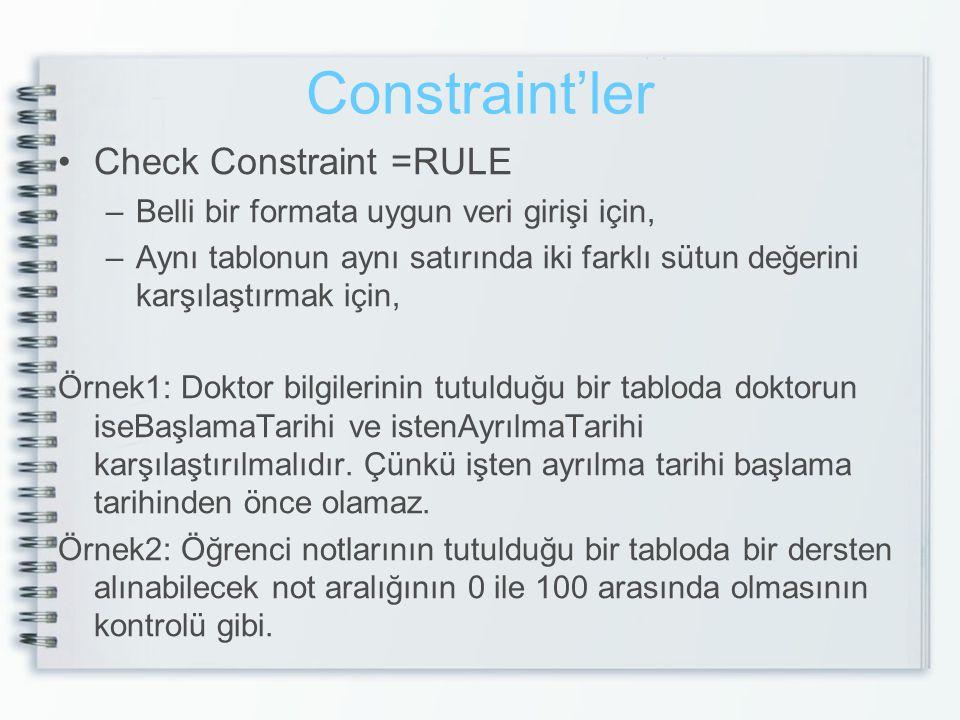 Constraint'ler Check Constraint =RULE –Belli bir formata uygun veri girişi için, –Aynı tablonun aynı satırında iki farklı sütun değerini karşılaştırma