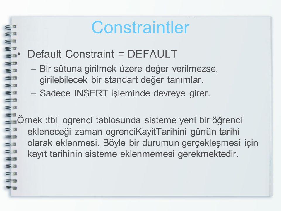 Constraintler Default Constraint = DEFAULT –Bir sütuna girilmek üzere değer verilmezse, girilebilecek bir standart değer tanımlar. –Sadece INSERT işle