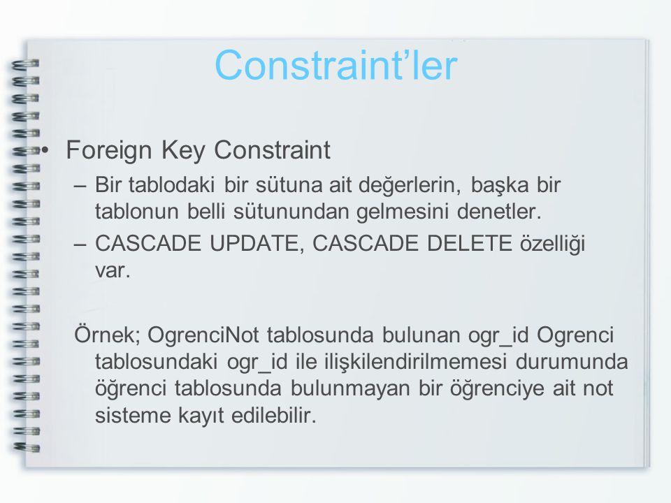 Constraint'ler Foreign Key Constraint –Bir tablodaki bir sütuna ait değerlerin, başka bir tablonun belli sütunundan gelmesini denetler. –CASCADE UPDAT