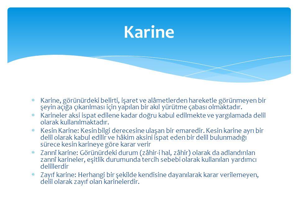  Karine, görünürdeki belirti, işaret ve alâmetlerden hareketle görünmeyen bir şeyin açığa çıkarılması için yapılan bir akıl yürütme çabası olmaktadır.