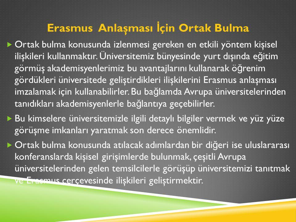 Erasmus Anlaşması İ çin Ortak Bulma  Ortak bulma konusunda izlenmesi gereken en etkili yöntem kişisel ilişkileri kullanmaktır.