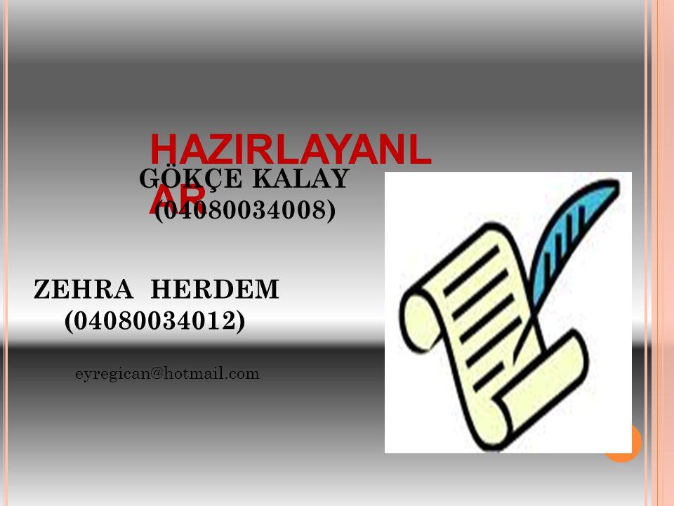 40 HAZIRLAYANL AR GÖKÇE KALAY (04080034008) eyregican@hotmail.com ZEHRA HERDEM (04080034012)