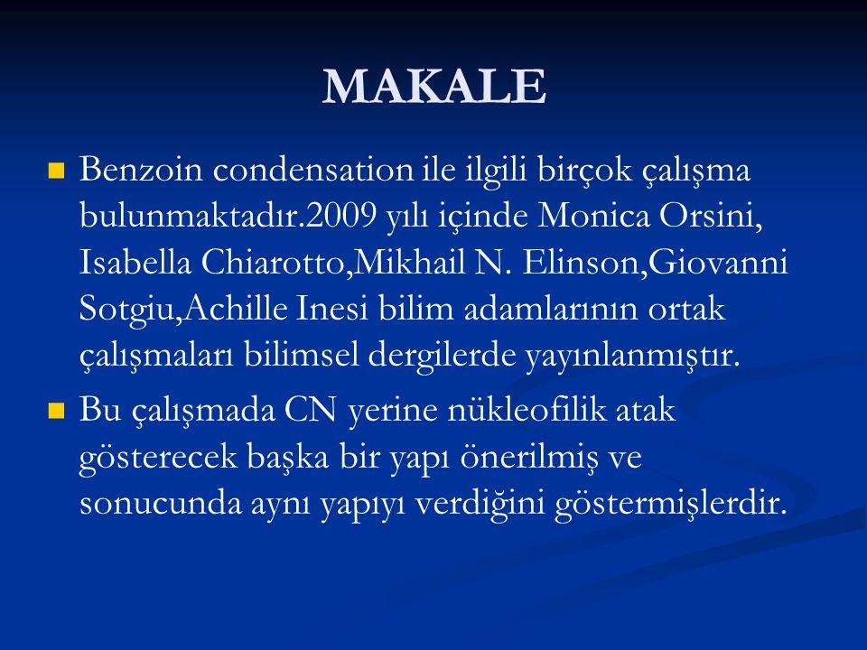 MAKALE Benzoin condensation ile ilgili birçok çalışma bulunmaktadır.2009 yılı içinde Monica Orsini, Isabella Chiarotto,Mikhail N. Elinson,Giovanni Sot