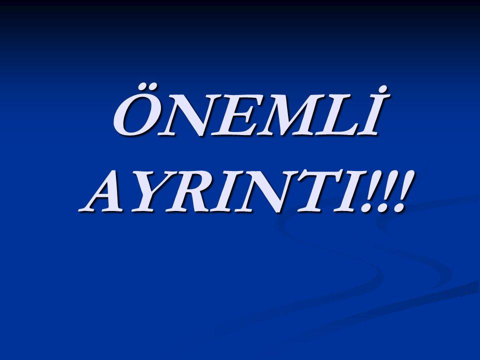 ÖNEMLİ AYRINTI!!!