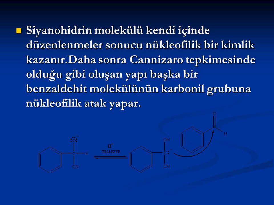 Siyanohidrin molekülü kendi içinde düzenlenmeler sonucu nükleofilik bir kimlik kazanır.Daha sonra Cannizaro tepkimesinde olduğu gibi oluşan yapı başka