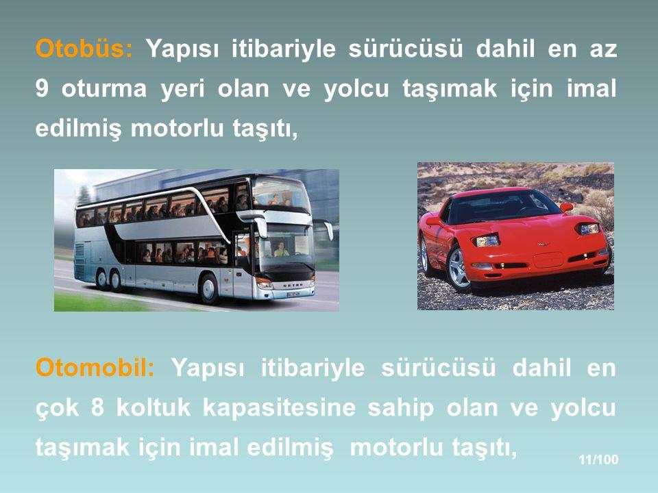 11/100 Otobüs: Yapısı itibariyle sürücüsü dahil en az 9 oturma yeri olan ve yolcu taşımak için imal edilmiş motorlu taşıtı, Otomobil: Yapısı itibariyle sürücüsü dahil en çok 8 koltuk kapasitesine sahip olan ve yolcu taşımak için imal edilmiş motorlu taşıtı,