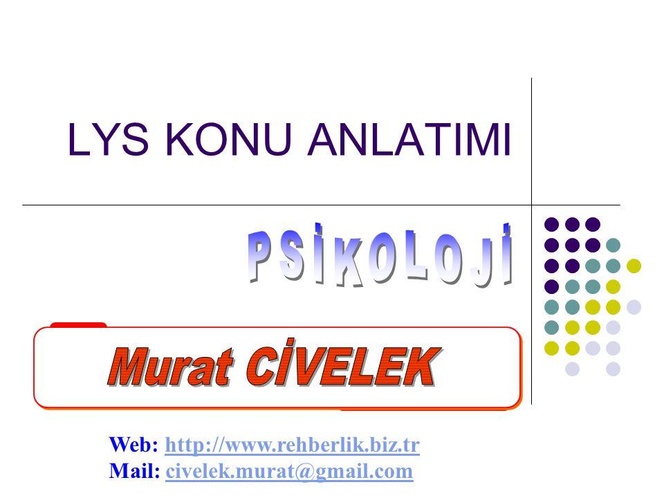 LYS KONU ANLATIMI Web: http://www.rehberlik.biz.trhttp://www.rehberlik.biz.tr Mail: civelek.murat@gmail.comcivelek.murat@gmail.com