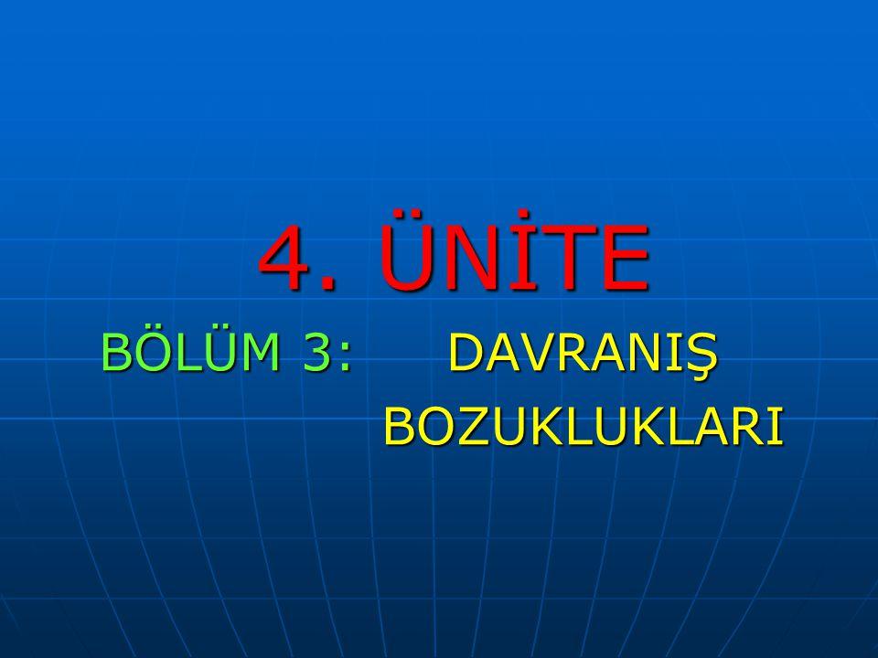 4. ÜNİTE 4. ÜNİTE BÖLÜM 3: DAVRANIŞ BÖLÜM 3: DAVRANIŞ BOZUKLUKLARI BOZUKLUKLARI