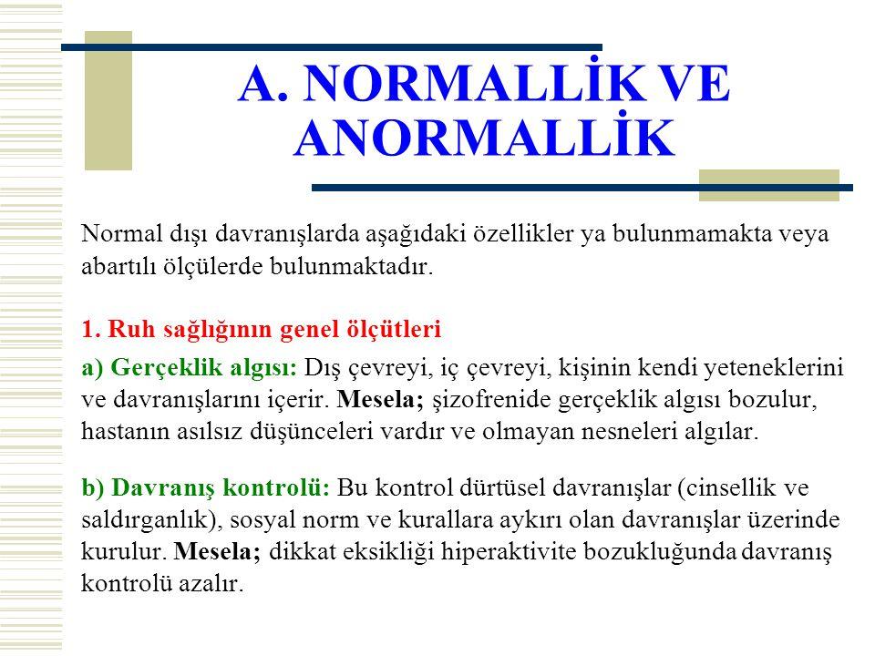 A. NORMALLİK VE ANORMALLİK Normal dışı davranışlarda aşağıdaki özellikler ya bulunmamakta veya abartılı ölçülerde bulunmaktadır. 1. Ruh sağlığının gen