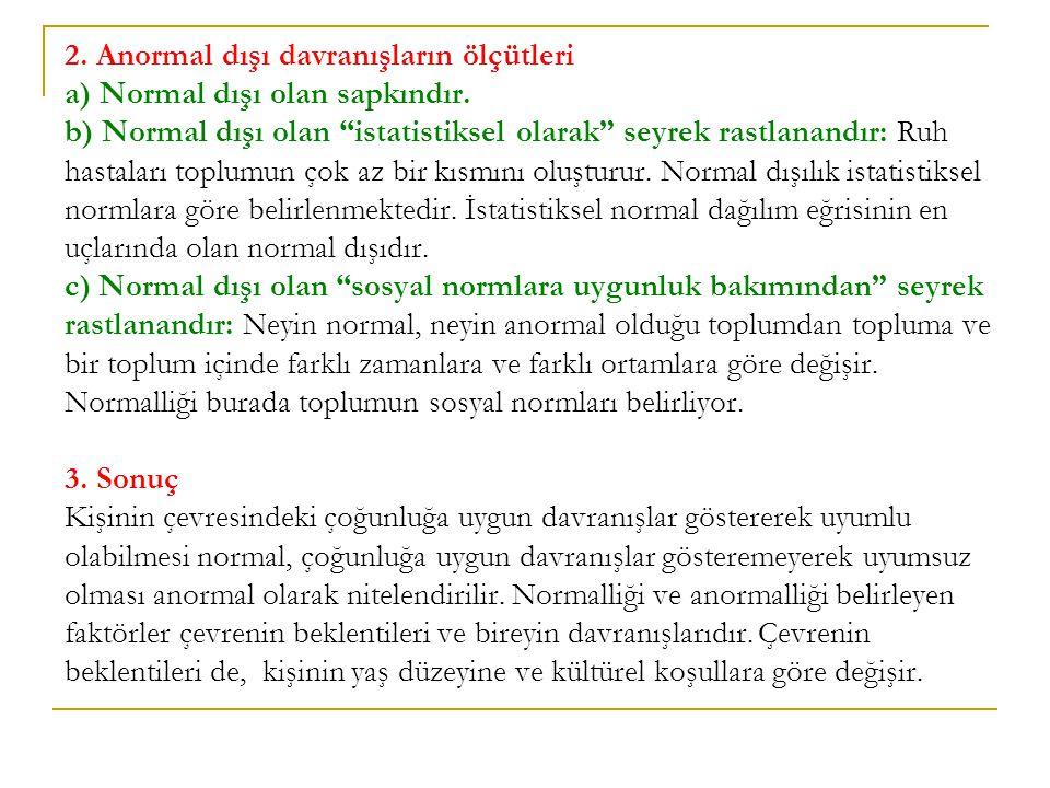 """2. Anormal dışı davranışların ölçütleri a) Normal dışı olan sapkındır. b) Normal dışı olan """"istatistiksel olarak"""" seyrek rastlanandır: Ruh hastaları t"""