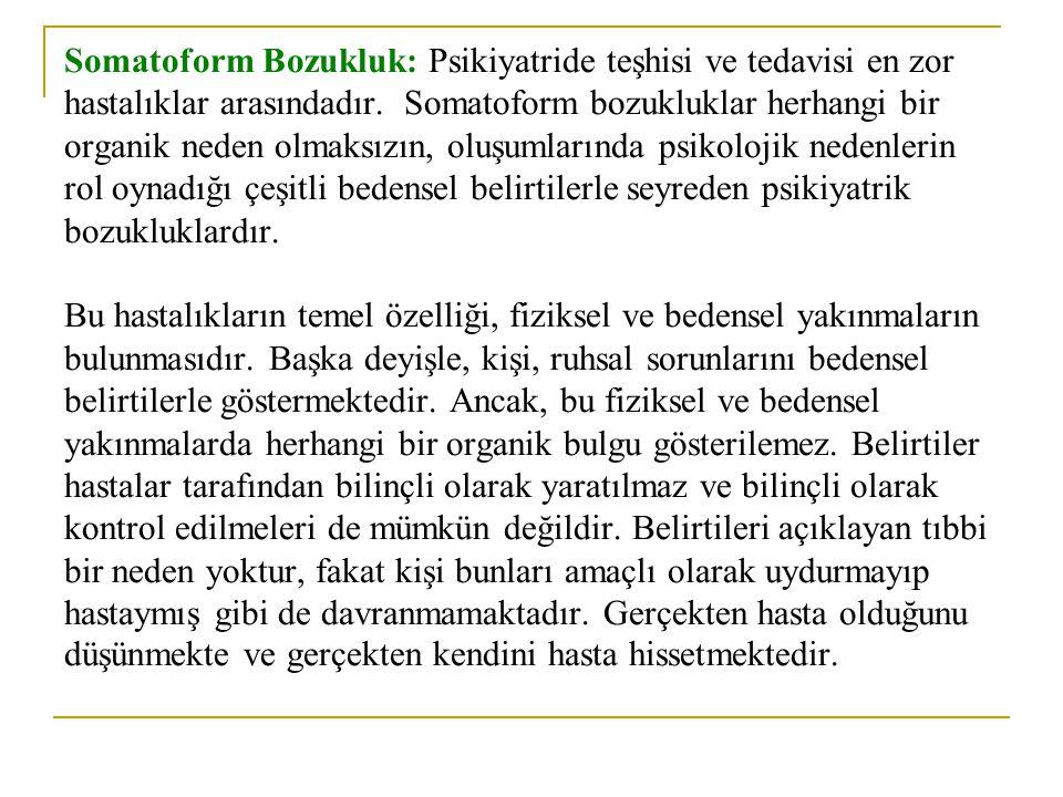 Somatoform Bozukluk: Psikiyatride teşhisi ve tedavisi en zor hastalıklar arasındadır. Somatoform bozukluklar herhangi bir organik neden olmaksızın, ol