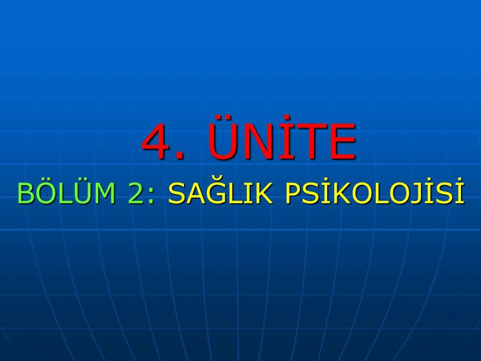 4. ÜNİTE 4. ÜNİTE BÖLÜM 2: SAĞLIK PSİKOLOJİSİ