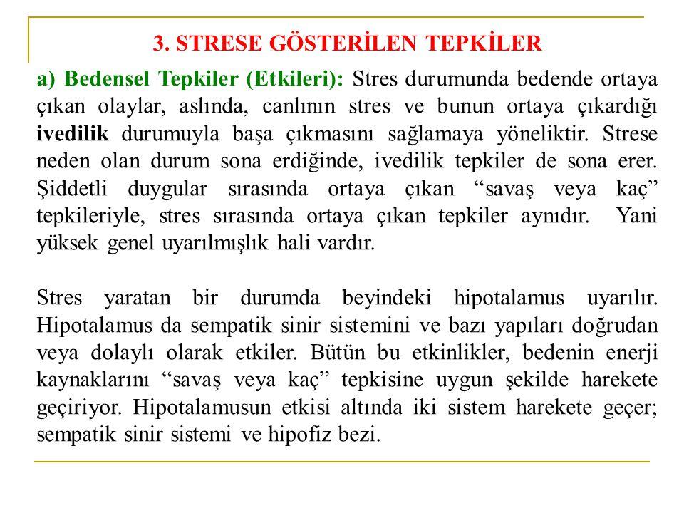 3. STRESE GÖSTERİLEN TEPKİLER a) Bedensel Tepkiler (Etkileri): Stres durumunda bedende ortaya çıkan olaylar, aslında, canlının stres ve bunun ortaya ç