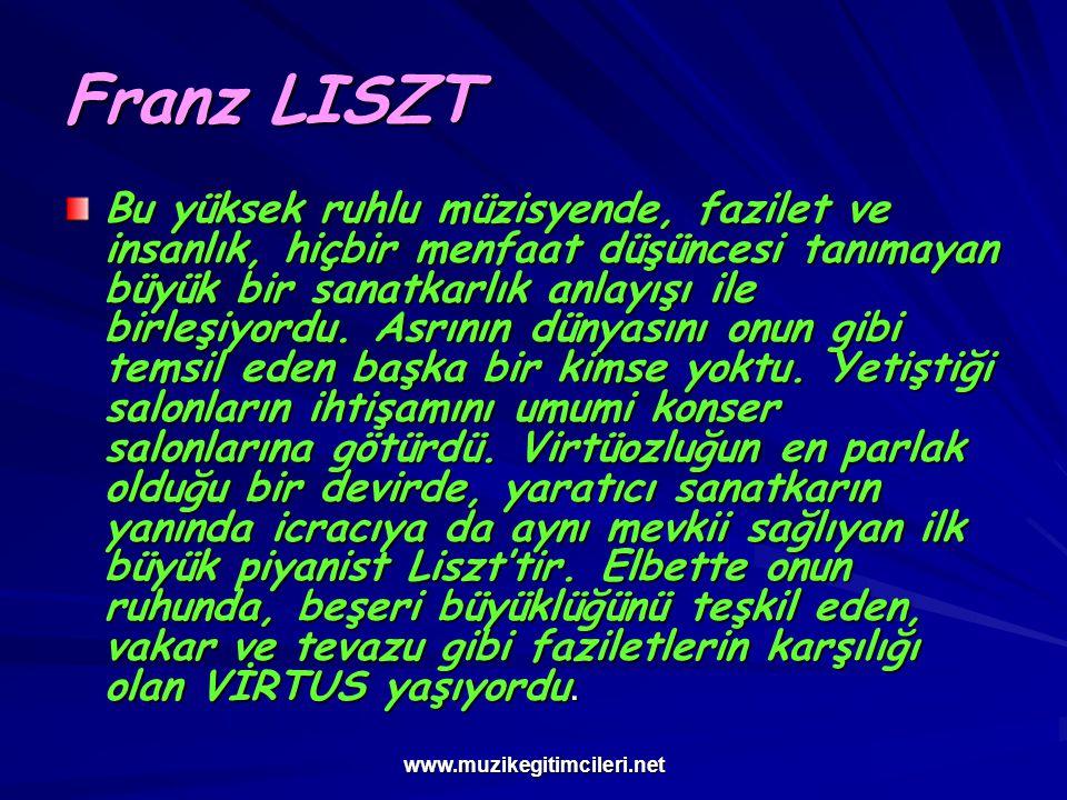 www.muzikegitimcileri.net Franz LISZT Liszt tarafından kurulan ALMAN GENEL MÜZİK DERNEĞİ'nin programında sosyal esasların yanında ahlak kuralı olarak yeni müziğe yardım ödevi de ön plana atılmıştır.