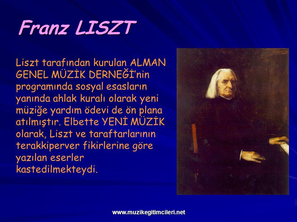 www.muzikegitimcileri.net Franz LISZT Liszt tarafından kurulan ALMAN GENEL MÜZİK DERNEĞİ'nin programında sosyal esasların yanında ahlak kuralı olarak