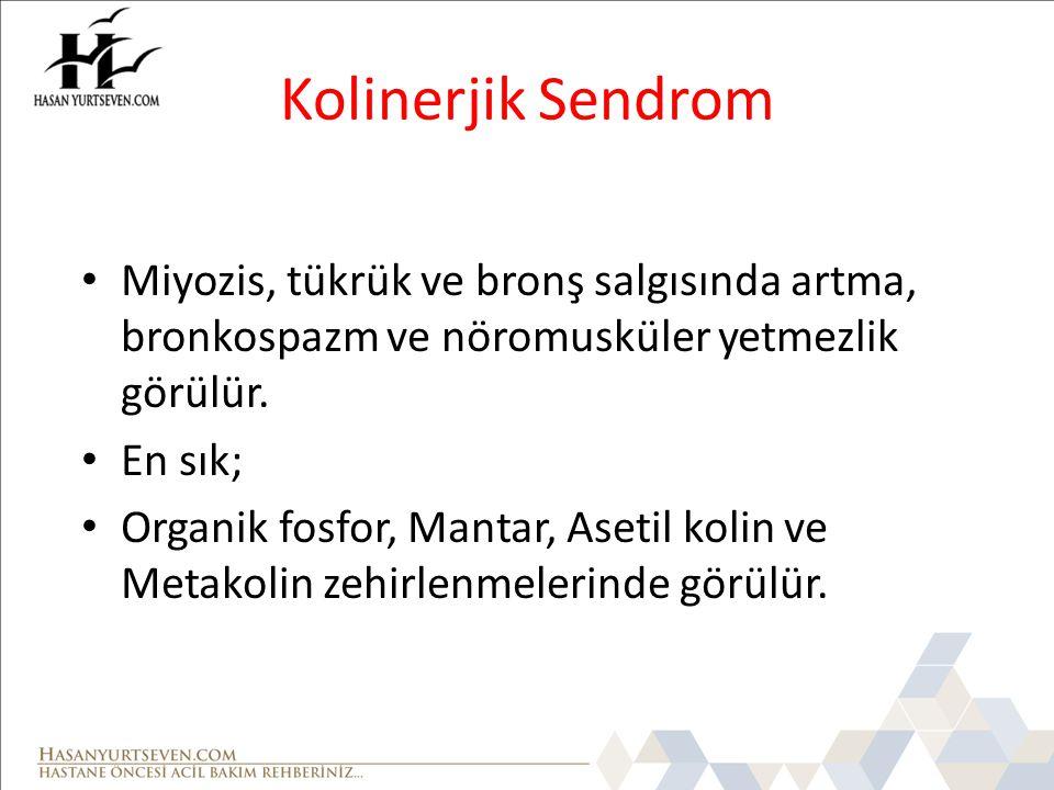 Kolinerjik Sendrom Miyozis, tükrük ve bronş salgısında artma, bronkospazm ve nöromusküler yetmezlik görülür.