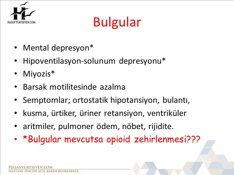 Bulgular Mental depresyon* Hipoventilasyon-solunum depresyonu* Miyozis* Barsak motilitesinde azalma Semptomlar; ortostatik hipotansiyon, bulantı, kusm