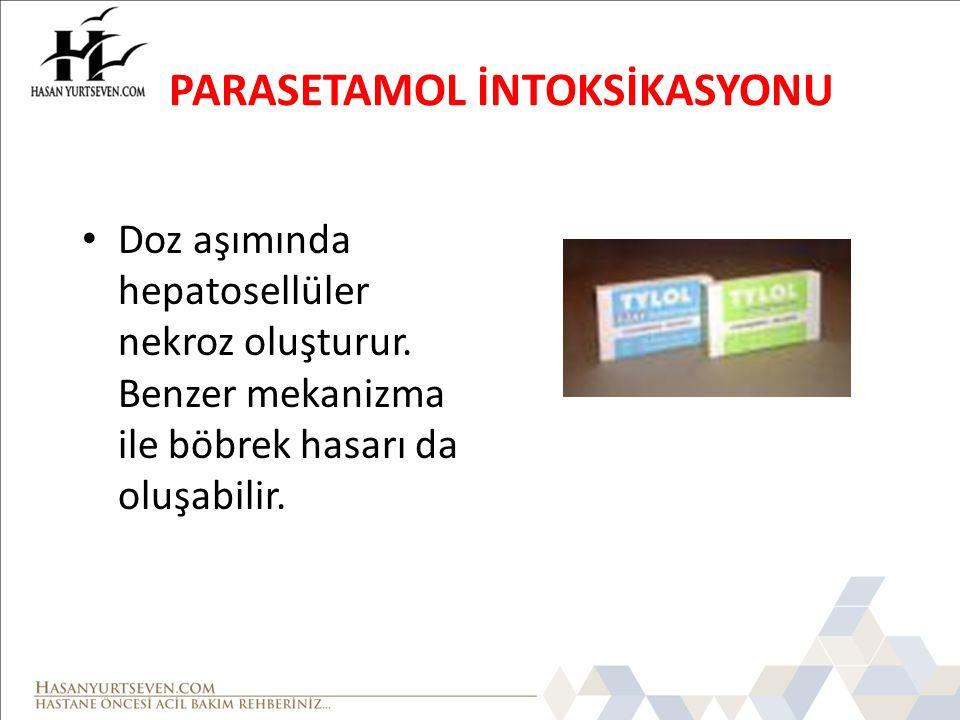 PARASETAMOL İNTOKSİKASYONU Doz aşımında hepatosellüler nekroz oluşturur.