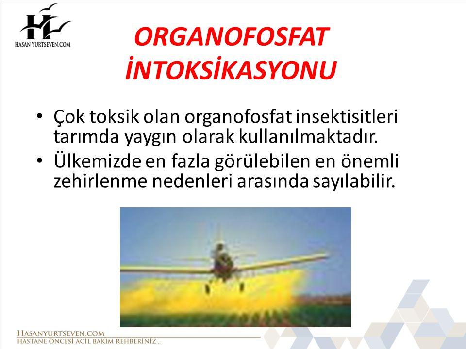 ORGANOFOSFAT İNTOKSİKASYONU Çok toksik olan organofosfat insektisitleri tarımda yaygın olarak kullanılmaktadır. Ülkemizde en fazla görülebilen en önem