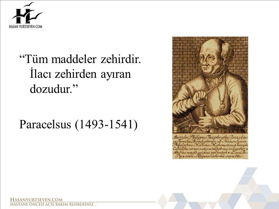 """""""Tüm maddeler zehirdir. İlacı zehirden ayıran dozudur."""" Paracelsus (1493-1541)"""