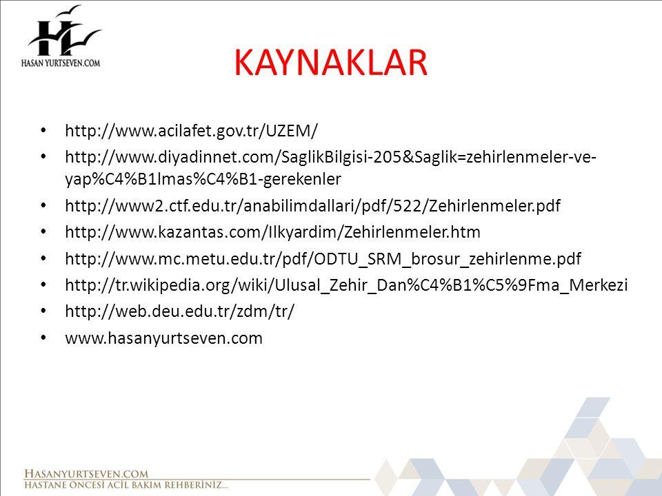 KAYNAKLAR http://www.acilafet.gov.tr/UZEM/ http://www.diyadinnet.com/SaglikBilgisi-205&Saglik=zehirlenmeler-ve- yap%C4%B1lmas%C4%B1-gerekenler http://