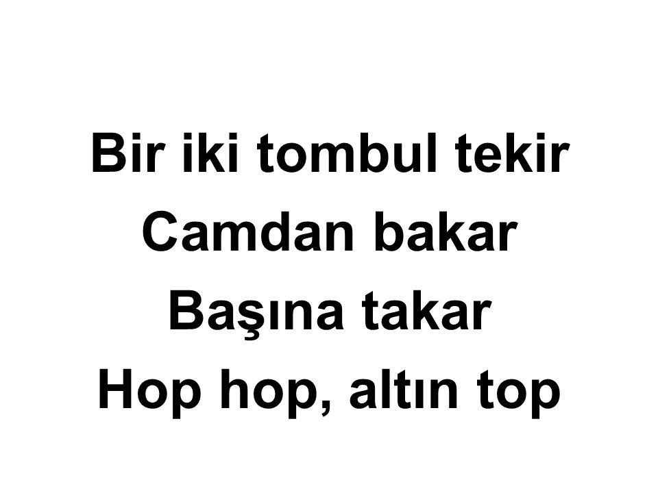 Bir iki üç Söylemesi güç Sana verdim bir elma Adını koydum Fatma Hop hop hop Bir büyük altın top